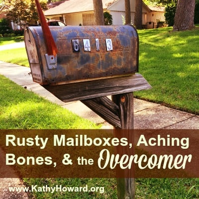 Rusty Mailboxes, Aching Bones, and the Overcomer